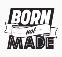 Born not Made by lainefirth