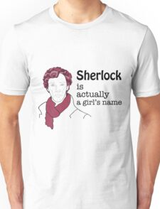 Sherlock is actually a girl's name Unisex T-Shirt