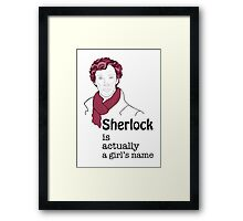 Sherlock is actually a girl's name Framed Print