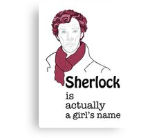Sherlock is actually a girl's name Canvas Print