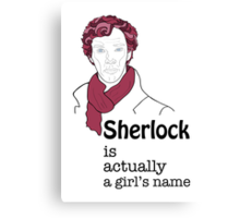 Sherlock is actually a girl's name Canvas Print