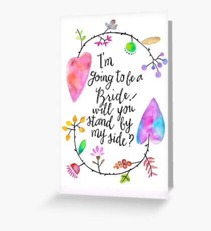 I'm going to be a bride! Will you stand by my side? Greeting Card
