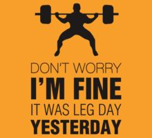 Don't Worry, I'm Fine. It Was Leg Day Yesterday (Black Print) by chooface