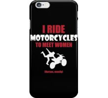 I ride motorcycles to meet women (nurses, mostly) iPhone Case/Skin