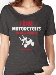 I ride motorcycles to meet women (nurses, mostly) Women's Relaxed Fit T-Shirt