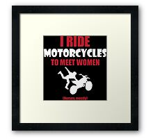 I ride motorcycles to meet women (nurses, mostly) Framed Print
