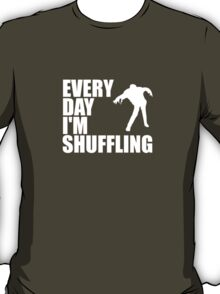 Everyday I'm shuffling. T-Shirt