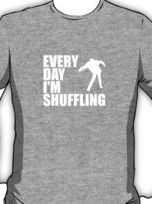Everyday I'm shuffling. T-Shirt