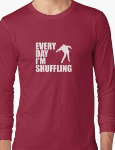 Everyday I'm shuffling. Long Sleeve T-Shirt