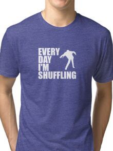 Everyday I'm shuffling. Tri-blend T-Shirt