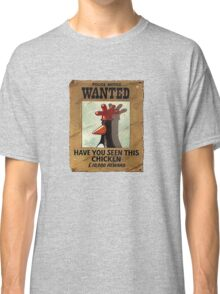Have you seen this Chicken? Classic T-Shirt