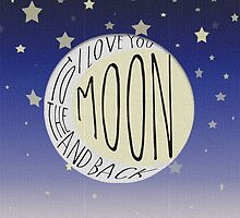 I Love You To The Moon And Back  by Amberly Stimson