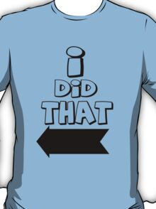 I did THAT!! T-Shirt