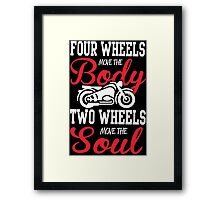 Four wheels move the body, two wheels move the soul! Framed Print