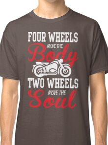 Four wheels move the body, two wheels move the soul! Classic T-Shirt