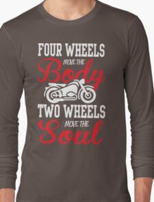 Four wheels move the body, two wheels move the soul! Long Sleeve T-Shirt