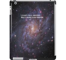 I can't fall asleep but I sure can dream. iPad Case/Skin