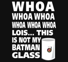 This is not my Batman glass T-Shirt
