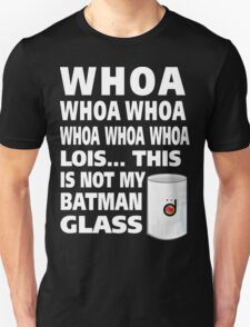 This is not my Batman glass Unisex T-Shirt