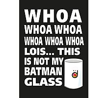 This is not my Batman glass Photographic Print