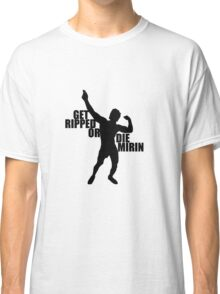 Get Ripped or Die Mirin - Black Classic T-Shirt