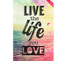 Live Life Love Photographic Print
