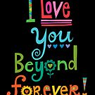 I Love You Beyond Forever - black by Andi Bird