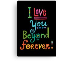 I Love You Beyond Forever - black Canvas Print