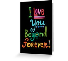 I Love You Beyond Forever - black Greeting Card