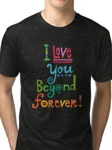I Love You Beyond Forever -black Tri-blend T-Shirt