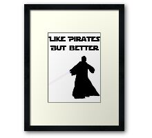 Jedi - Like pirates but better. Framed Print