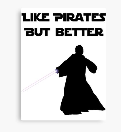 Jedi - Like pirates but better. Canvas Print