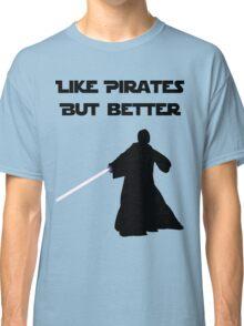 Jedi - Like pirates but better. Classic T-Shirt