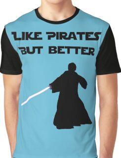 Jedi - Like pirates but better. Graphic T-Shirt