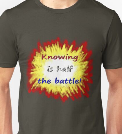Knowing is half the battle! Unisex T-Shirt
