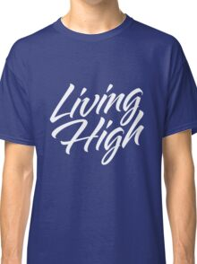 Living High Typography (Light) Classic T-Shirt