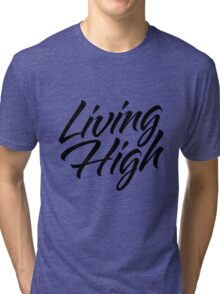 Living High Typography (Dark) Tri-blend T-Shirt