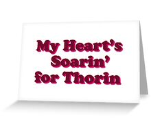 My Heart's Soarin' for Thorin - pink Greeting Card
