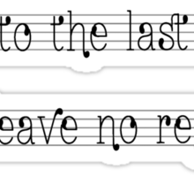 Play to the last note, and leave no regrets. Sticker