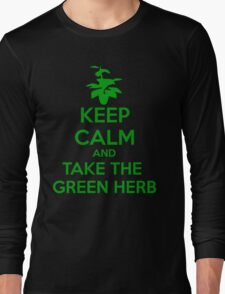 KEEP CALM AND TAKE THE GREEN HERB Long Sleeve T-Shirt