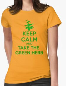 KEEP CALM AND TAKE THE GREEN HERB Womens Fitted T-Shirt