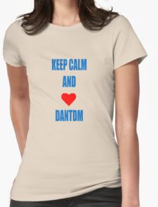 KEEP CALM AND LOVE DANTDM Womens Fitted T-Shirt