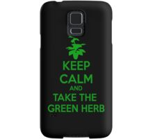 KEEP CALM AND TAKE THE GREEN HERB Samsung Galaxy Case/Skin