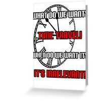 What Do We Want? Time Travel! Greeting Card