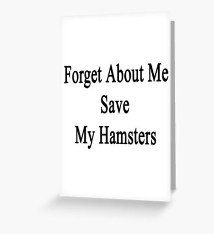 Forget About Me Save My Hamsters  Greeting Card