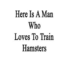 Here Is A Man Who Loves To Train Hamsters  Photographic Print