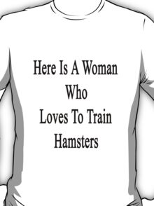 Here Is A Woman Who Loves To Train Hamsters  T-Shirt