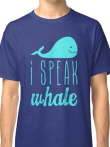I Speak Whale II Classic T-Shirt