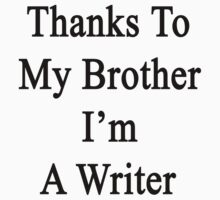 Thanks To My Brother I'm A Writer  by supernova23