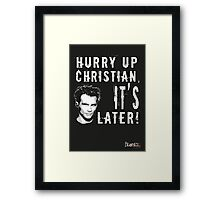 Hurry up, Christian, it's later! Framed Print